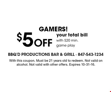 GAMERS! $5 Off your total bill with $20 min. game play. With this coupon. Must be 21 years old to redeem. Not valid on alcohol. Not valid with other offers. Expires 10-31-16.