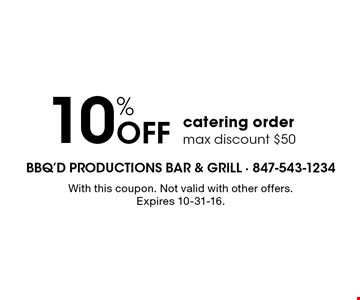10% Off catering order max discount $50. With this coupon. Not valid with other offers. Expires 10-31-16.