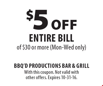 $5 Off entire bill of $30 or more (Mon-Wed only). With this coupon. Not valid with other offers. Expires 10-31-16.