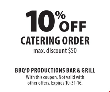 10% Off catering order. Max. discount $50. With this coupon. Not valid with other offers. Expires 10-31-16.