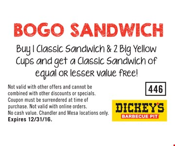 BOGO Sandwich. Buy 1 classic sandwich & 2 big yellow cups & get a classic sandwich of equal or lesser value free. Expires 12/31/16.