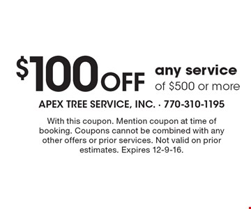 $100 OFF any service of $500 or more. With this coupon. Mention coupon at time of booking. Coupons cannot be combined with any other offers or prior services. Not valid on prior estimates. Expires 12-9-16.