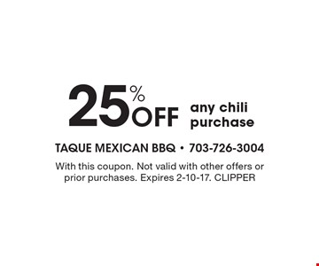 25% Off any chili purchase. With this coupon. Not valid with other offers or prior purchases. Expires 2-10-17. CLIPPER