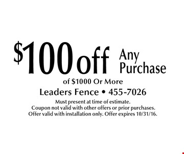 $100 off Any Purchase of $1000 Or More. Must present at time of estimate. Coupon not valid with other offers or prior purchases. Offer valid with installation only. Offer expires 10/31/16.