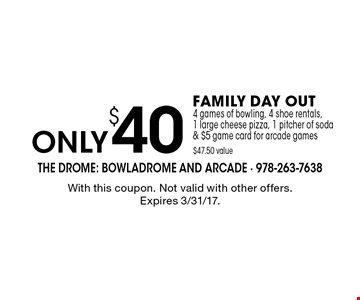 FAMILY DAY OUT: 4 games of bowling, 4 shoe rentals,1 large cheese pizza, 1 pitcher of soda & $5 game card for arcade games ONLY $40 ($47.50 value.) With this coupon. Not valid with other offers. Expires 3/31/17.