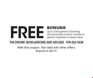 Free bowling. Up to 2 free games of bowling with purchase of same number of games of greater or equal value. With this coupon. Not valid with other offers. Expires 4-30-17.
