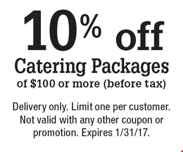 10% off Catering Packages of $100 or more (before tax). Delivery only. Limit one per customer. Not valid with any other coupon or promotion. Expires 1/31/17.