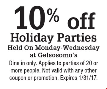 10% off Holiday Parties Held On Monday-Wednesday at Gelsosomo's. Dine in only. Applies to parties of 20 or more people. Not valid with any other coupon or promotion. Expires 1/31/17.