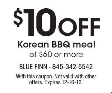 $10 Off Korean BBQ meal of $60 or more. With this coupon. Not valid with other offers. Expires 12-16-16.
