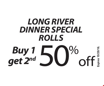 Long River Dinner Special Rolls. Buy 1 get 2nd 50% off. Expires 10/28/16.