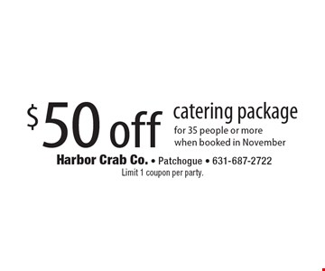 $50 off catering package for 35 people or more when booked in November. Limit 1 coupon per party.
