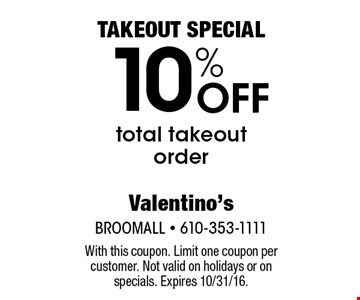 TAKEOUT SPECIAL 10% Off total takeout order. With this coupon. Limit one coupon per customer. Not valid on holidays or on specials. Expires 10/31/16.