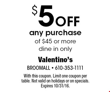 $5 Off any purchase of $45 or more. dine in only. With this coupon. Limit one coupon per table. Not valid on holidays or on specials. Expires 10/31/16.