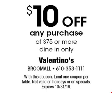$10 Off any purchase of $75 or more. dine in only. With this coupon. Limit one coupon per table. Not valid on holidays or on specials. Expires 10/31/16.