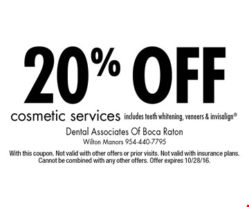 20% off cosmetic services. Includes teeth whitening, veneers & invisalign®. With this coupon. Not valid with other offers or prior visits. Not valid with insurance plans. Cannot be combined with any other offers. Offer expires 10/28/16.