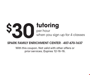 $30 Tutoring. Per Hour When You Sign Up For 4 Classes. With this coupon. Not valid with other offers or prior services. Expires 12-16-16.