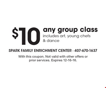 $10 Any Group Class. Includes art, young chefs & dance. With this coupon. Not valid with other offers or prior services. Expires 12-16-16.