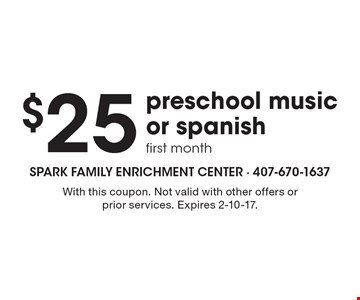 $25 preschool music or spanish first month. With this coupon. Not valid with other offers or prior services. Expires 2-10-17.