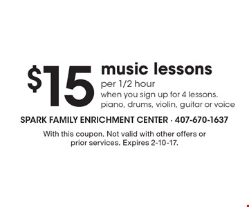 $15 music lessons per 1/2 hour when you sign up for 4 lessons. piano, drums, violin, guitar or voice. With this coupon. Not valid with other offers or prior services. Expires 2-10-17.