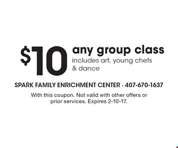 $10 any group class includes art, young chefs & dance. With this coupon. Not valid with other offers or prior services. Expires 2-10-17.