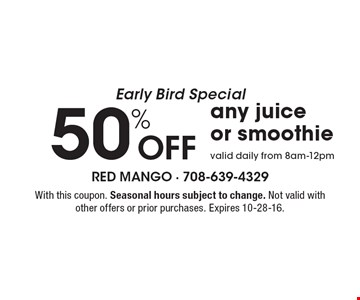 Early Bird Special 50% Off any juiceor smoothie valid daily from 8am-12pm. With this coupon. Seasonal hours subject to change. Not valid with other offers or prior purchases. Expires 10-28-16.