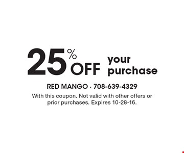 25% Off your purchase. With this coupon. Not valid with other offers or prior purchases. Expires 10-28-16.