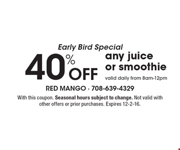 Early Bird Special 40% Off any juice or smoothie. Valid daily from 8am-12pm. With this coupon. Seasonal hours subject to change. Not valid with other offers or prior purchases. Expires 12-2-16.