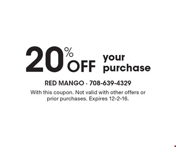20% Off your purchase. With this coupon. Not valid with other offers or prior purchases. Expires 12-2-16.