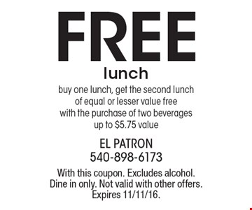 Buy one lunch, get the second lunch of equal or lesser value free with the purchase of two beverages, up to $5.75 value. With this coupon. Excludes alcohol. Dine in only. Not valid with other offers. Expires 11/11/16.