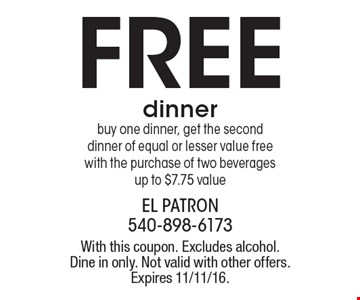 Buy one dinner, get the second dinner of equal or lesser value free with the purchase of two beverages, up to $7.75 value. With this coupon. Excludes alcohol. Dine in only. Not valid with other offers. Expires 11/11/16.