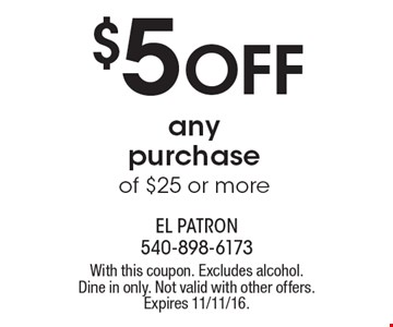 $5 Off any purchase of $25 or more. With this coupon. Excludes alcohol. Dine in only. Not valid with other offers. Expires 11/11/16.