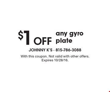 $1 Off any gyro plate. With this coupon. Not valid with other offers. Expires 10/28/16.