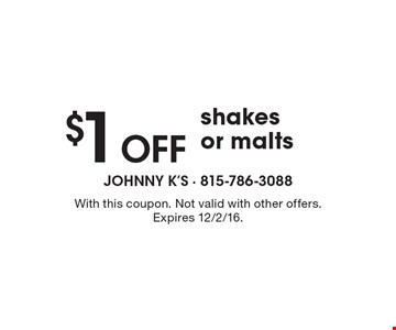 $1 Off shakes or malts. With this coupon. Not valid with other offers. Expires 12/2/16.