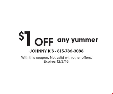 $1 Off any yummer. With this coupon. Not valid with other offers. Expires 12/2/16.