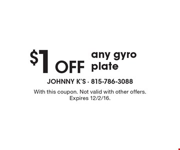 $1 Off any gyro plate. With this coupon. Not valid with other offers. Expires 12/2/16.