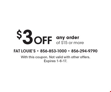 $3 off any order of $15 or more. With this coupon. Not valid with other offers. Expires 1-6-17.