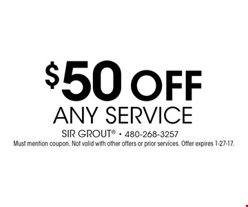 $50 off any service. Must mention coupon. Not valid with other offers or prior services. Offer expires 1-27-17.