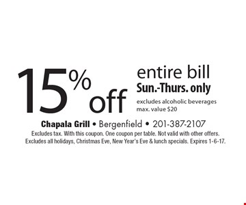15% off entire bill, Sun.-Thurs. only. Excludes alcoholic beverages. Max. value $20. Excludes tax. With this coupon. One coupon per table. Not valid with other offers. Excludes all holidays, Christmas Eve, New Year's Eve & lunch specials. Expires 1-6-17.