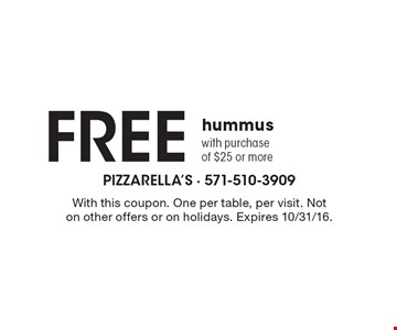 Free hummus with purchase of $25 or more. With this coupon. One per table, per visit. Not on other offers or on holidays. Expires 10/31/16.