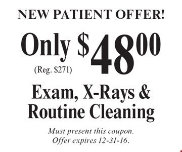 New Patient Offer! Exam, X-Rays & Routine Cleaning Only $48.00 (Reg. $271). Must present this coupon. Offer expires 12-31-16.