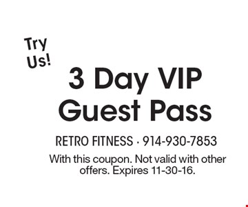 3 Day VIP Guest Pass Try Us!. With this coupon. Not valid with other offers. Expires 11-30-16.