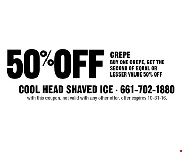 50%OFF CREPE. BUY ONE CREPE, GET THE SECOND OF EQUAL OR LESSER VALUE 50% OFF. With this coupon. Not valid with any other offer. Offer expires 10-31-16.