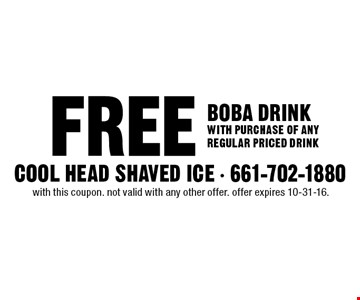 FREE BOBA DRINK WITH PURCHASE OF ANY REGULAR PRICED DRINK. with this coupon. not valid with any other offer. offer expires 10-31-16.