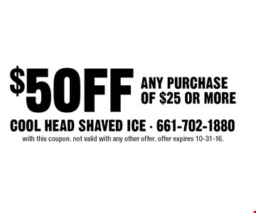 $5 OFF ANY PURCHASE OF $25 OR MORE. with this coupon. not valid with any other offer. offer expires 10-31-16.