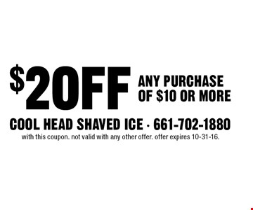 $2 OFF ANY PURCHASE OF $10 OR MORE. with this coupon. not valid with any other offer. offer expires 10-31-16.