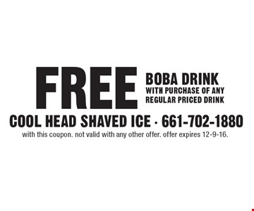 FREE BOBA DRINK WITH PURCHASE OF ANY REGULAR PRICED DRINK. With this coupon. Not valid with any other offer. Offer expires 12-9-16.