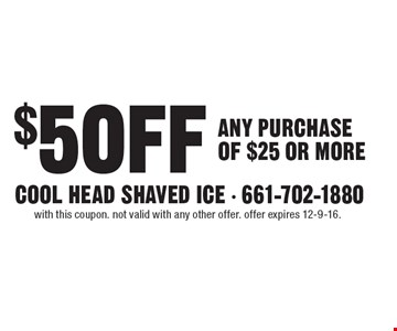 $5 OFF ANY PURCHASE OF $25 OR MORE. With this coupon. Not valid with any other offer. Offer expires 12-9-16.