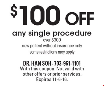 $100 off any single procedure over $300. New patient without insurance only. Some restrictions may apply. With this coupon. Not valid with other offers or prior services. Expires 11-6-16.