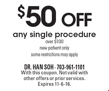 $50 off any single procedure over $100. New patient only. Some restrictions may apply. With this coupon. Not valid with other offers or prior services. Expires 11-6-16.