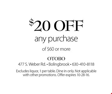 $20 off any purchase of $60 or more. Excludes liquor, 1 per table. Dine in only. Not applicable with other promotions. Offer expires 10-28-16.